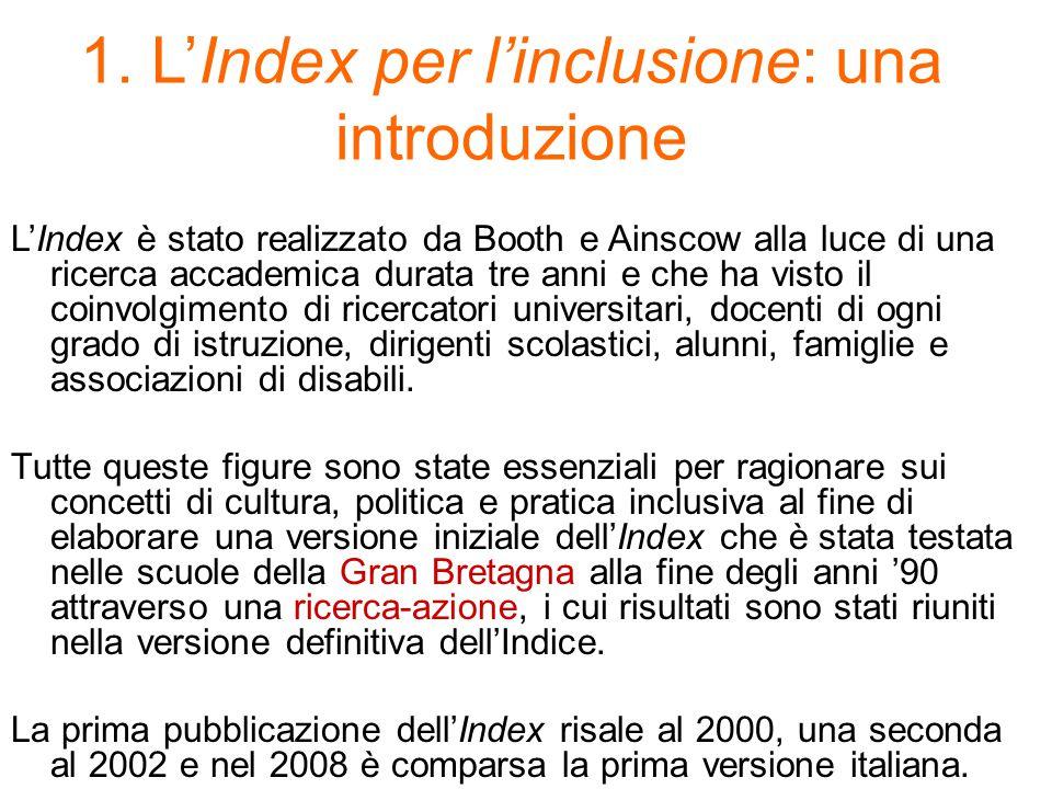 1. L'Index per l'inclusione: una introduzione L'Index è stato realizzato da Booth e Ainscow alla luce di una ricerca accademica durata tre anni e che