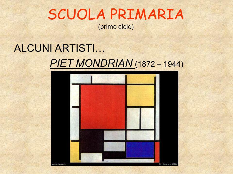 SCUOLA PRIMARIA (primo ciclo) ALCUNI ARTISTI… PIET MONDRIAN (1872 – 1944)