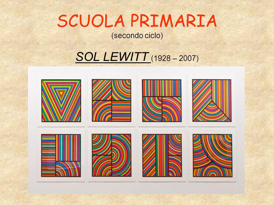 SCUOLA PRIMARIA (secondo ciclo) SOL LEWITT (1928 – 2007)