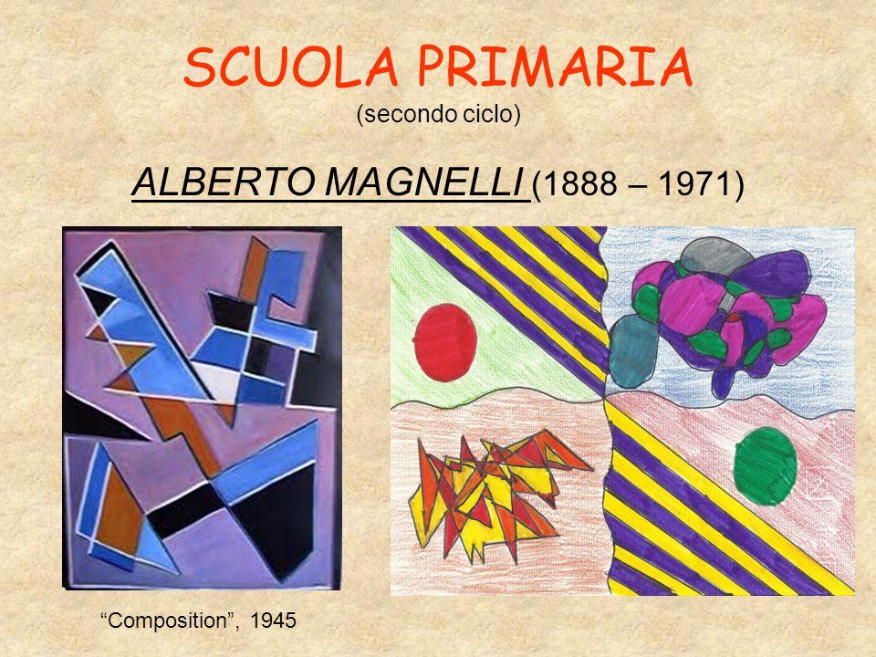 SCUOLA PRIMARIA (secondo ciclo) ALBERTO MAGNELLI (1888 – 1971) Composition , 1945
