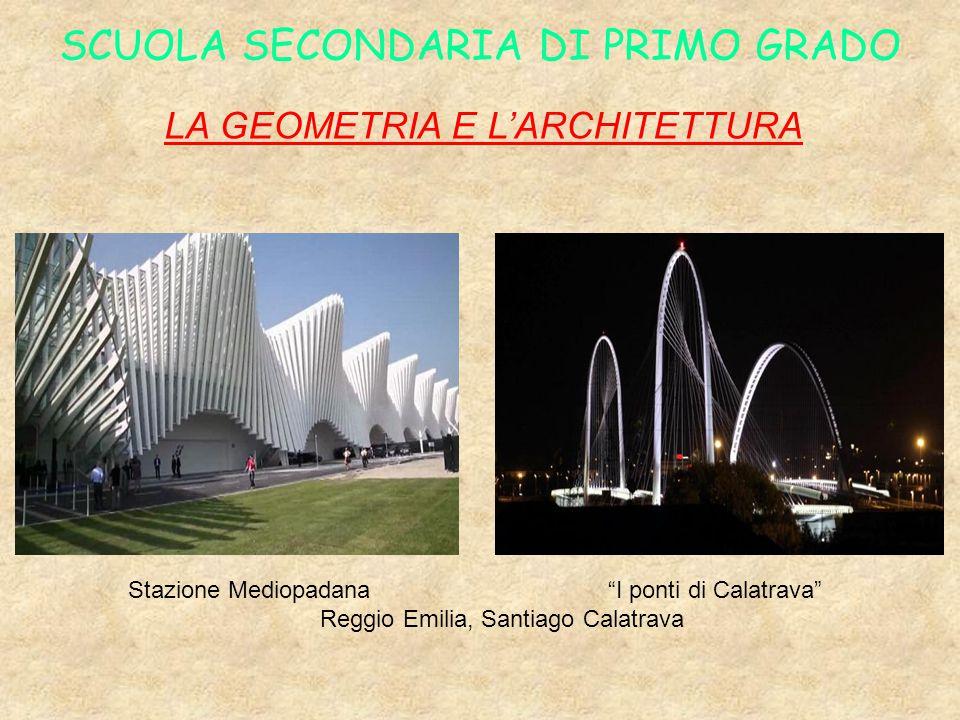SCUOLA SECONDARIA DI PRIMO GRADO LA GEOMETRIA E L'ARCHITETTURA Stazione Mediopadana I ponti di Calatrava Reggio Emilia, Santiago Calatrava