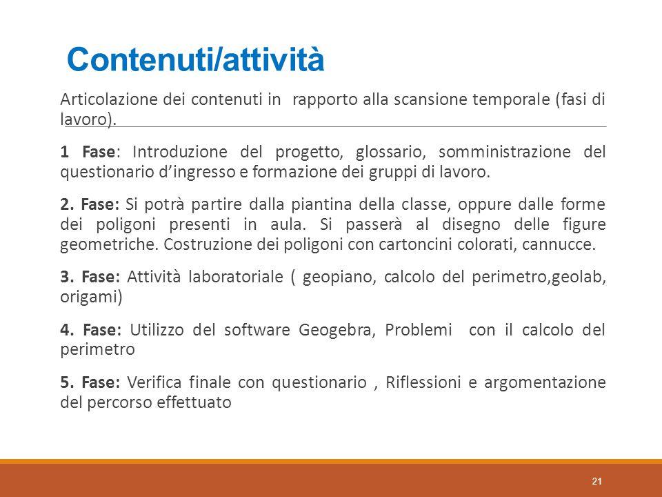 Contenuti/attività Articolazione dei contenuti in rapporto alla scansione temporale (fasi di lavoro). 1 Fase: Introduzione del progetto, glossario, so