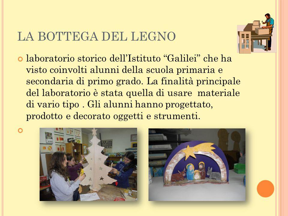"""LA BOTTEGA DEL LEGNO laboratorio storico dell'Istituto """"Galilei"""" che ha visto coinvolti alunni della scuola primaria e secondaria di primo grado. La f"""