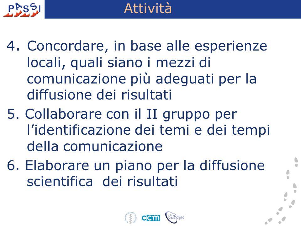 4. Concordare, in base alle esperienze locali, quali siano i mezzi di comunicazione più adeguati per la diffusione dei risultati 5. Collaborare con il