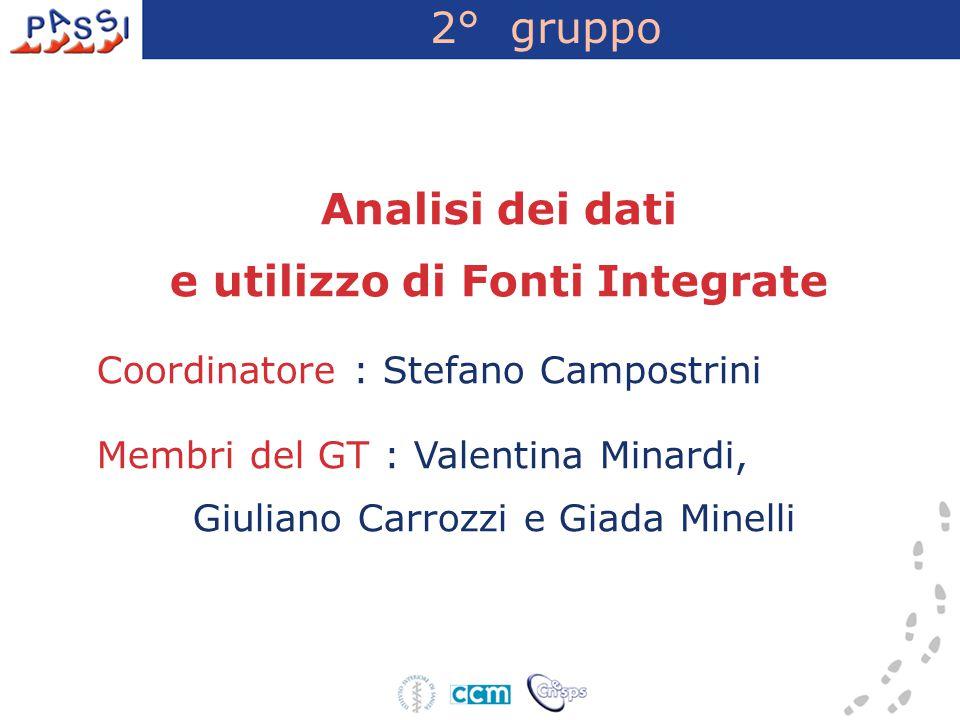 2° gruppo Analisi dei dati e utilizzo di Fonti Integrate Coordinatore : Stefano Campostrini Membri del GT : Valentina Minardi, Giuliano Carrozzi e Gia