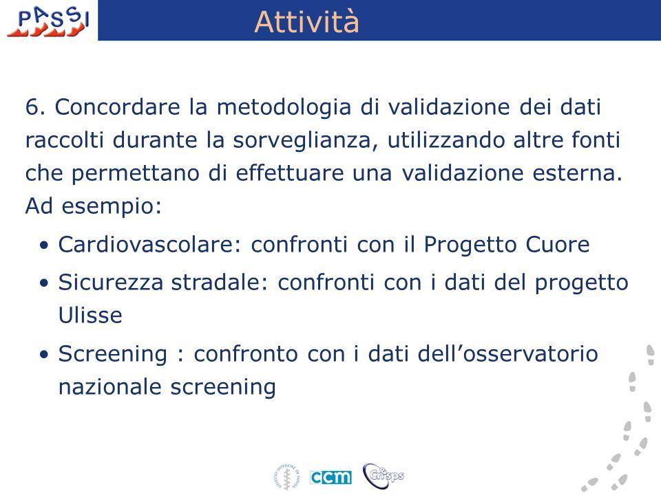 Attività 6. Concordare la metodologia di validazione dei dati raccolti durante la sorveglianza, utilizzando altre fonti che permettano di effettuare u