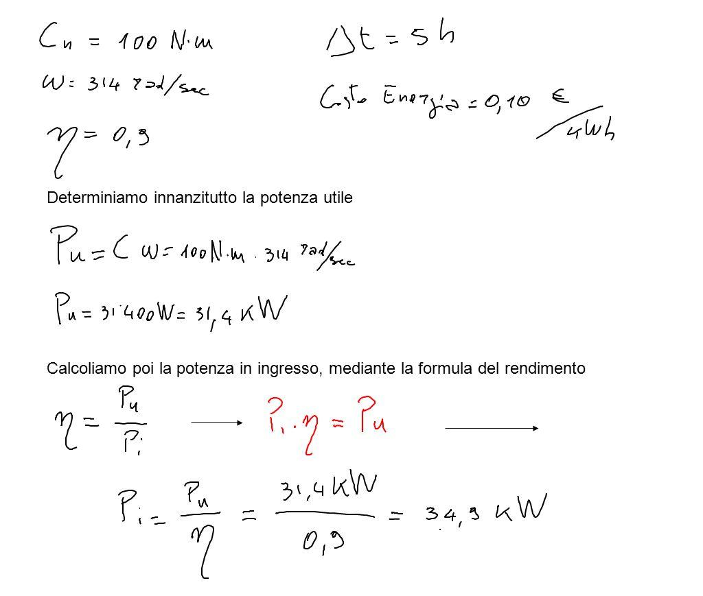Determiniamo innanzitutto la potenza utile Calcoliamo poi la potenza in ingresso, mediante la formula del rendimento