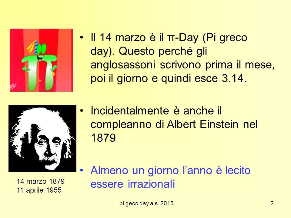 Il 14 marzo è il π-Day (Pi greco day). Questo perché gli anglosassoni scrivono prima il mese, poi il giorno e quindi esce 3.14. Incidentalmente è anch