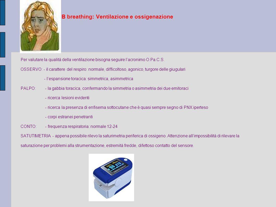 B breathing: Ventilazione e ossigenazione Per valutare la qualità della ventilazione bisogna seguire l'acronimo O.Pa.C.S. OSSERVO: - il carattere del