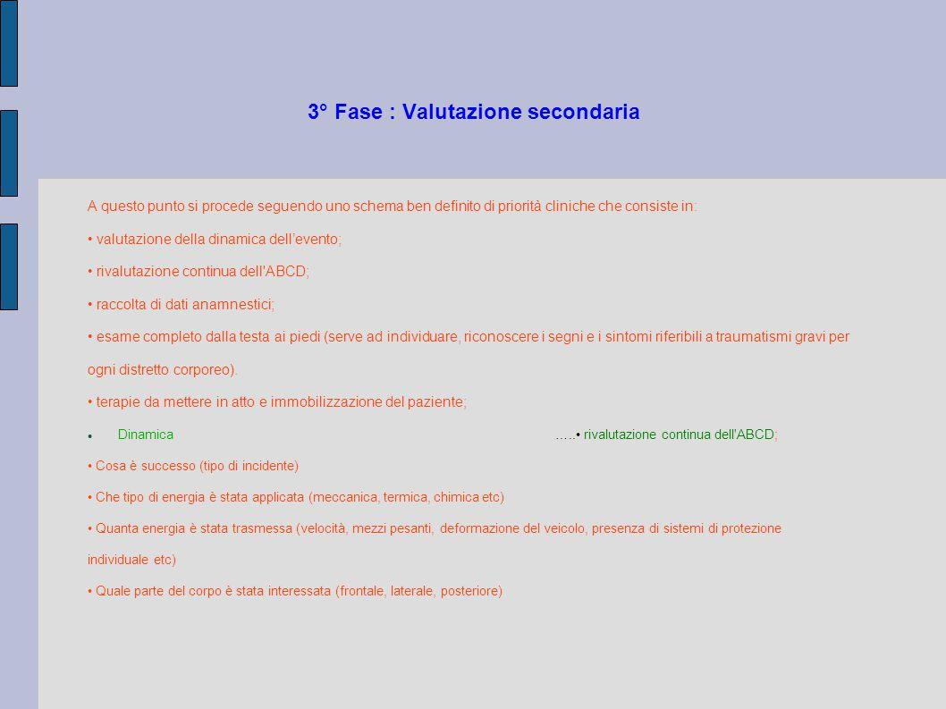 3° Fase : Valutazione secondaria A questo punto si procede seguendo uno schema ben definito di priorità cliniche che consiste in: valutazione della di