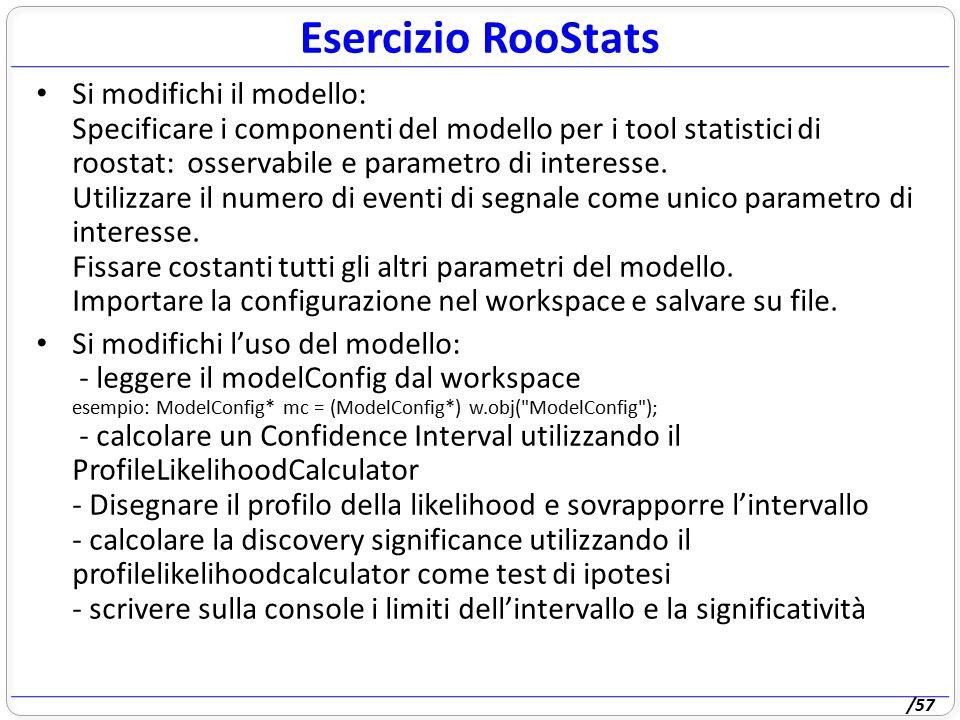 /57 Si modifichi il modello: Specificare i componenti del modello per i tool statistici di roostat: osservabile e parametro di interesse. Utilizzare i