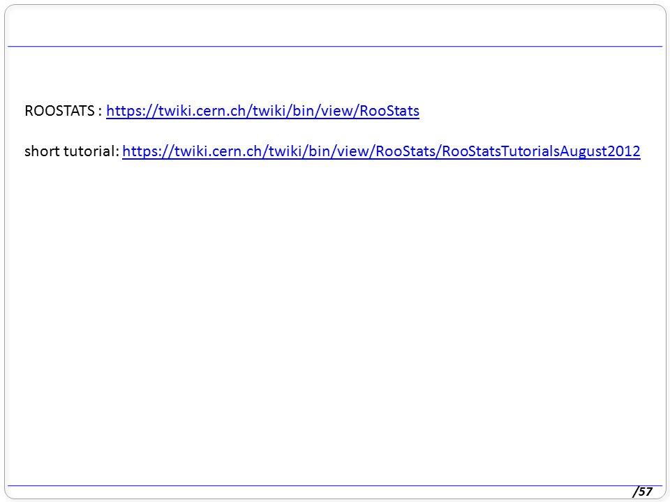 /57 ROOSTATS : https://twiki.cern.ch/twiki/bin/view/RooStatshttps://twiki.cern.ch/twiki/bin/view/RooStats short tutorial: https://twiki.cern.ch/twiki/
