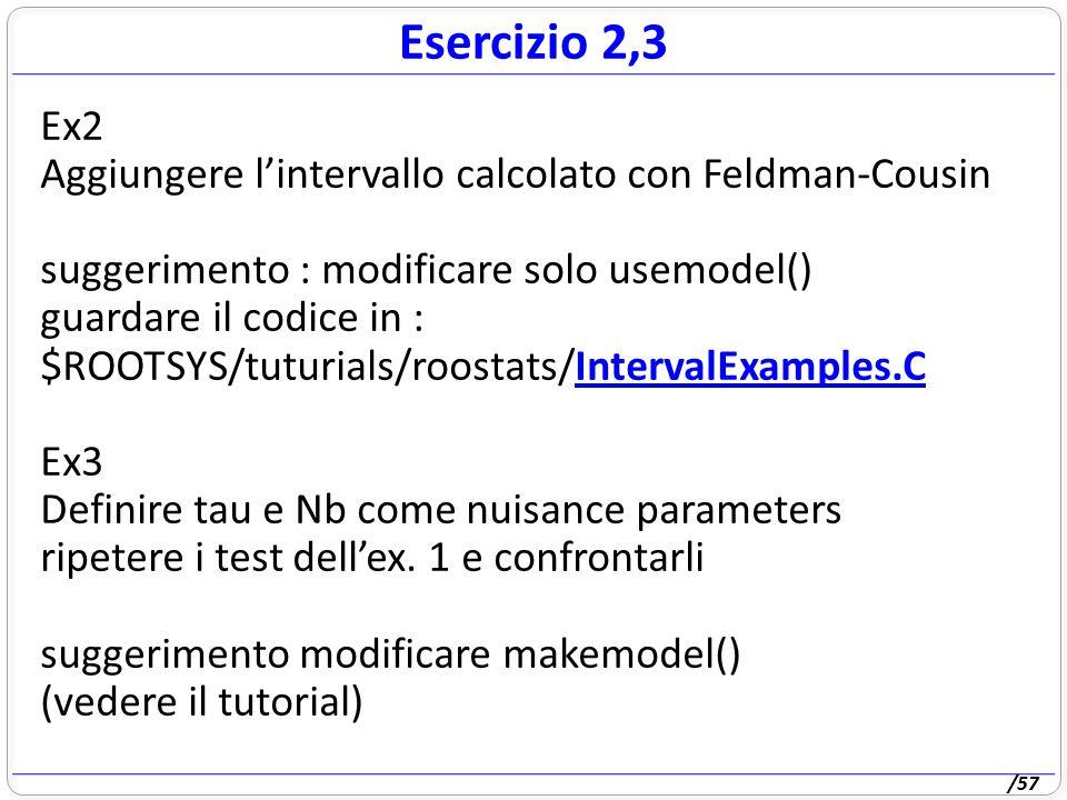 /57 Ex2 Aggiungere l'intervallo calcolato con Feldman-Cousin suggerimento : modificare solo usemodel() guardare il codice in : $ROOTSYS/tuturials/roos