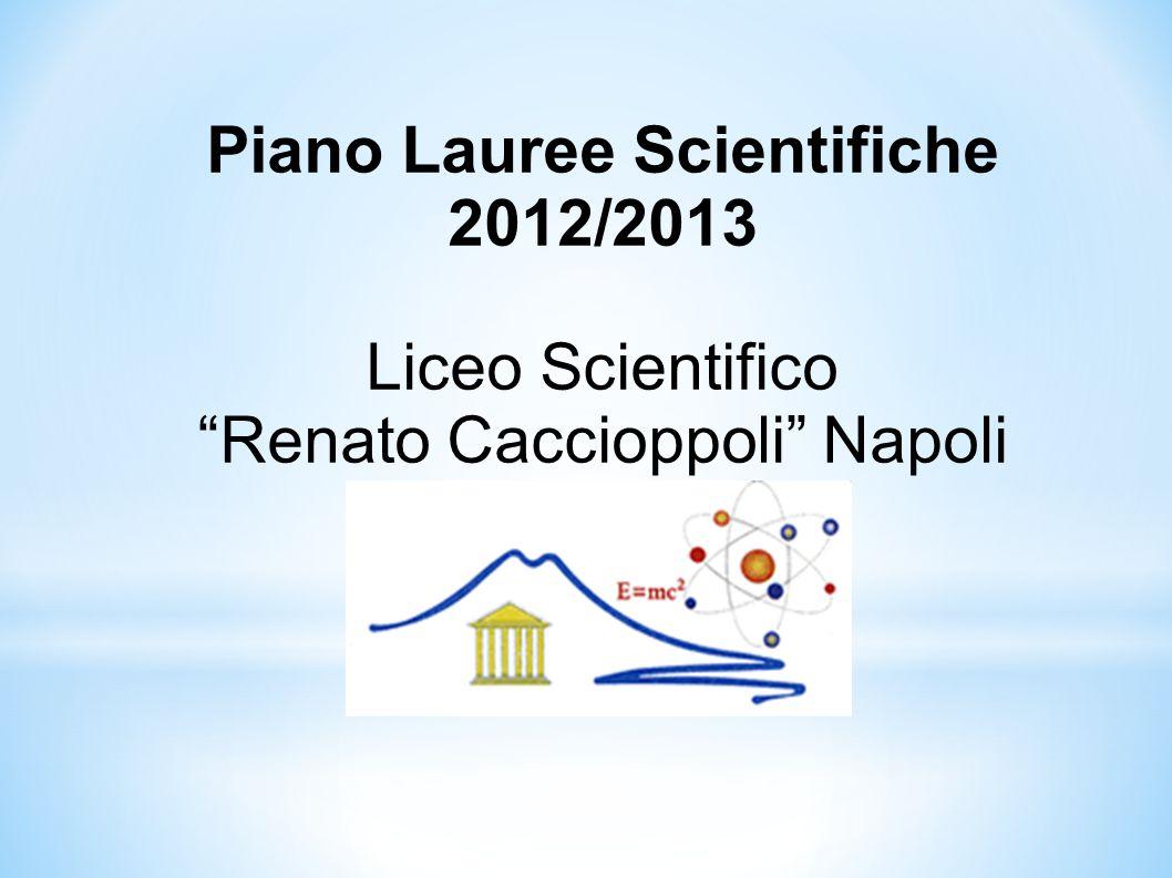"""Piano Lauree Scientifiche 2012/2013 Liceo Scientifico """"Renato Caccioppoli"""" Napoli Napoli"""