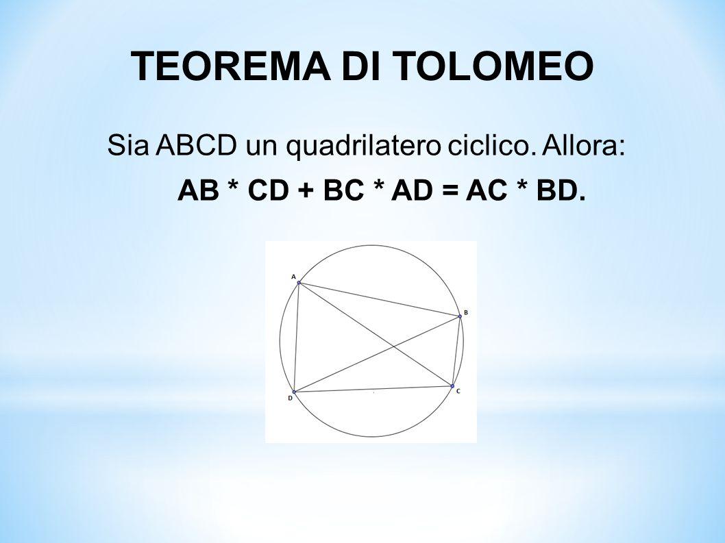 TEOREMA DI TOLOMEO Sia ABCD un quadrilatero ciclico. Allora: AB * CD + BC * AD = AC * BD.