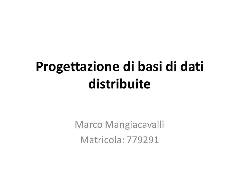 Progettazione di basi di dati distribuite Marco Mangiacavalli Matricola: 779291