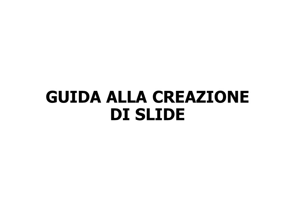 GUIDA ALLA CREAZIONE DI SLIDE