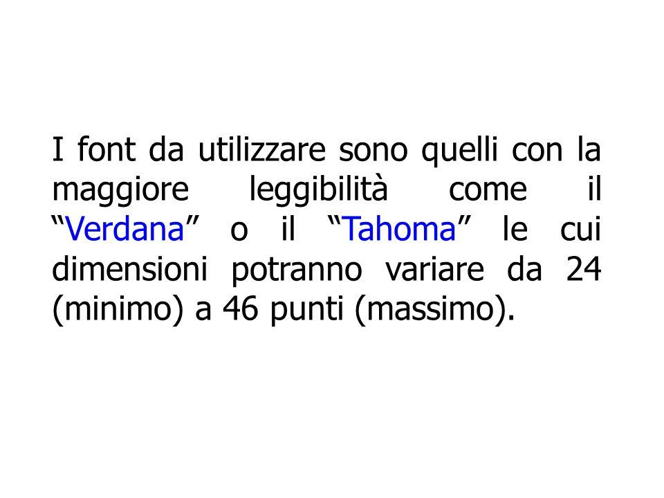 """I font da utilizzare sono quelli con la maggiore leggibilità come il """"Verdana"""" o il """"Tahoma"""" le cui dimensioni potranno variare da 24 (minimo) a 46 pu"""
