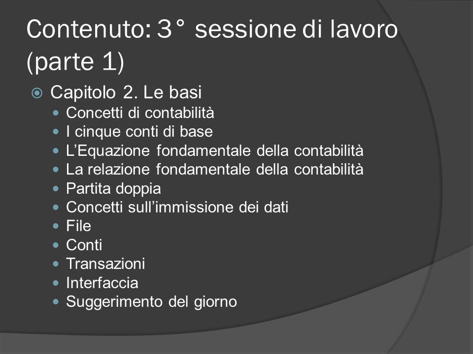 Contenuto: 3° sessione di lavoro (parte 1)  Capitolo 2. Le basi Concetti di contabilità I cinque conti di base L'Equazione fondamentale della contabi
