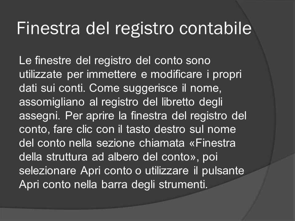 Finestra del registro contabile Le finestre del registro del conto sono utilizzate per immettere e modificare i propri dati sui conti. Come suggerisce