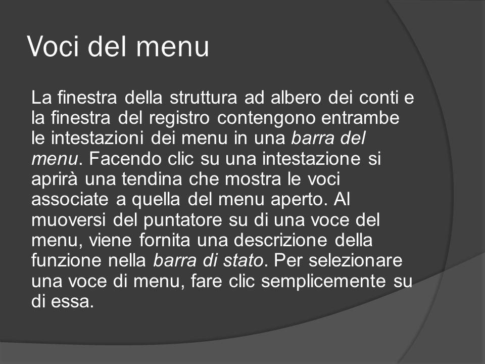 Voci del menu La finestra della struttura ad albero dei conti e la finestra del registro contengono entrambe le intestazioni dei menu in una barra del