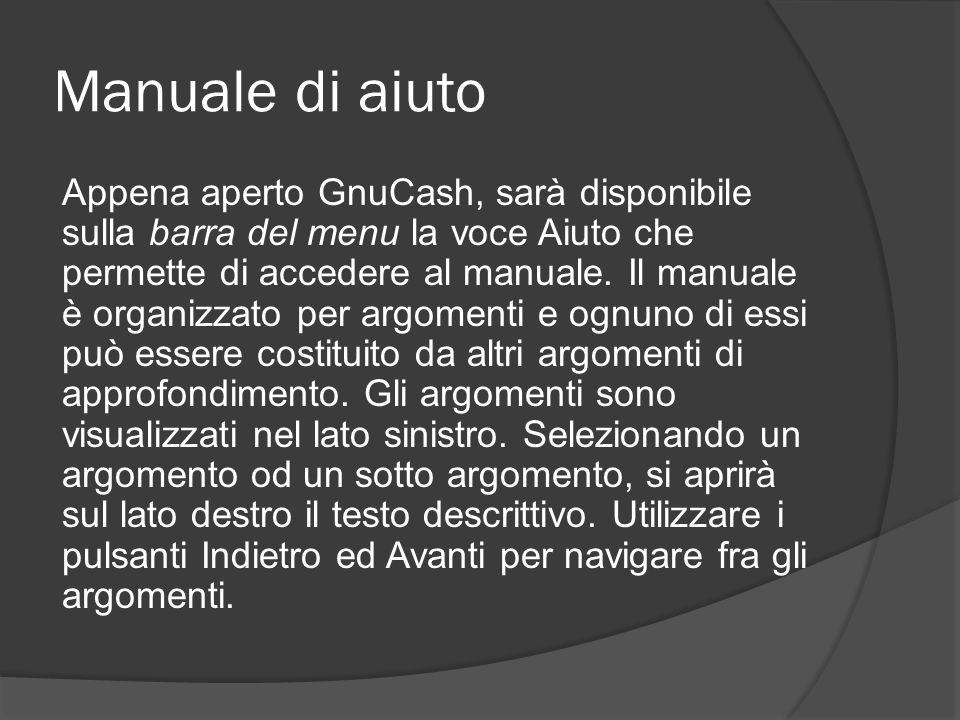 Manuale di aiuto Appena aperto GnuCash, sarà disponibile sulla barra del menu la voce Aiuto che permette di accedere al manuale. Il manuale è organizz