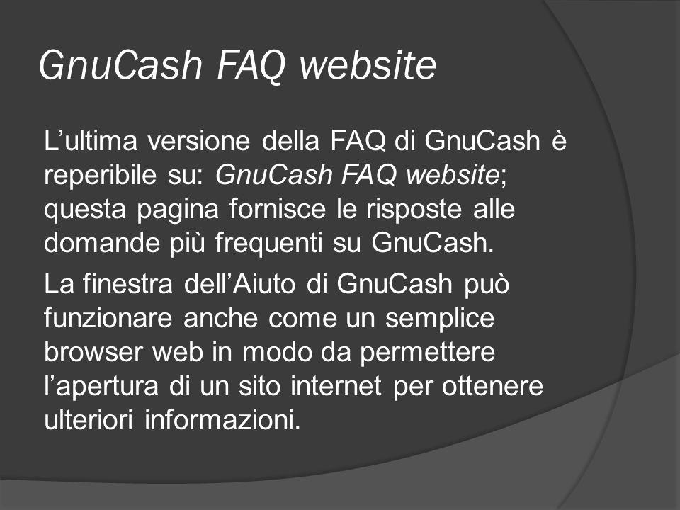 GnuCash FAQ website L'ultima versione della FAQ di GnuCash è reperibile su: GnuCash FAQ website; questa pagina fornisce le risposte alle domande più f