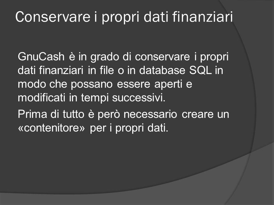 Conservare i propri dati finanziari GnuCash è in grado di conservare i propri dati finanziari in file o in database SQL in modo che possano essere ape