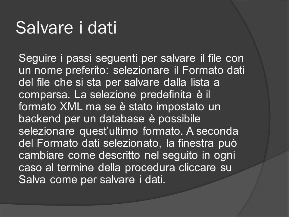 Salvare i dati Seguire i passi seguenti per salvare il file con un nome preferito: selezionare il Formato dati del file che si sta per salvare dalla l