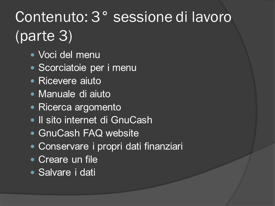 Contenuto: 3° sessione di lavoro (parte 3) Voci del menu Scorciatoie per i menu Ricevere aiuto Manuale di aiuto Ricerca argomento Il sito internet di