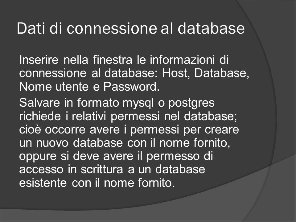 Dati di connessione al database Inserire nella finestra le informazioni di connessione al database: Host, Database, Nome utente e Password. Salvare in