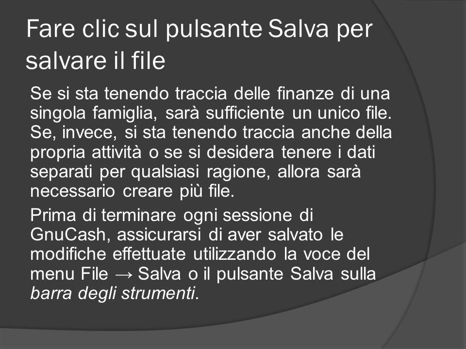 Fare clic sul pulsante Salva per salvare il file Se si sta tenendo traccia delle finanze di una singola famiglia, sarà sufficiente un unico file. Se,