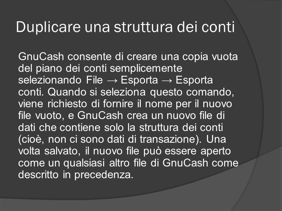 Duplicare una struttura dei conti GnuCash consente di creare una copia vuota del piano dei conti semplicemente selezionando File → Esporta → Esporta c