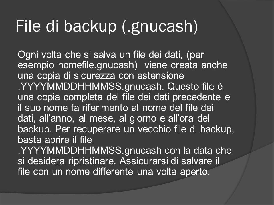 File di backup (.gnucash) Ogni volta che si salva un file dei dati, (per esempio nomefile.gnucash) viene creata anche una copia di sicurezza con esten