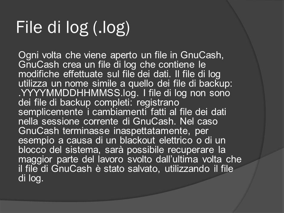 File di log (.log) Ogni volta che viene aperto un file in GnuCash, GnuCash crea un file di log che contiene le modifiche effettuate sul file dei dati.
