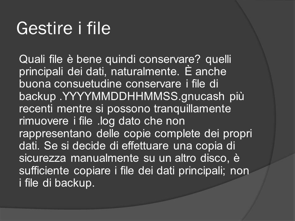 Gestire i file Quali file è bene quindi conservare? quelli principali dei dati, naturalmente. È anche buona consuetudine conservare i file di backup.Y