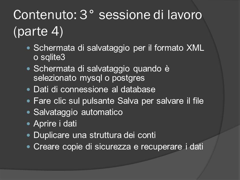 Contenuto: 3° sessione di lavoro (parte 4) Schermata di salvataggio per il formato XML o sqlite3 Schermata di salvataggio quando è selezionato mysql o