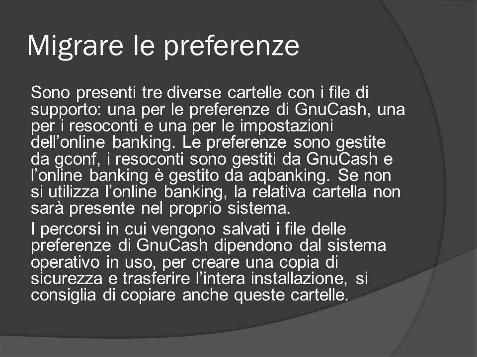 Migrare le preferenze Sono presenti tre diverse cartelle con i file di supporto: una per le preferenze di GnuCash, una per i resoconti e una per le im