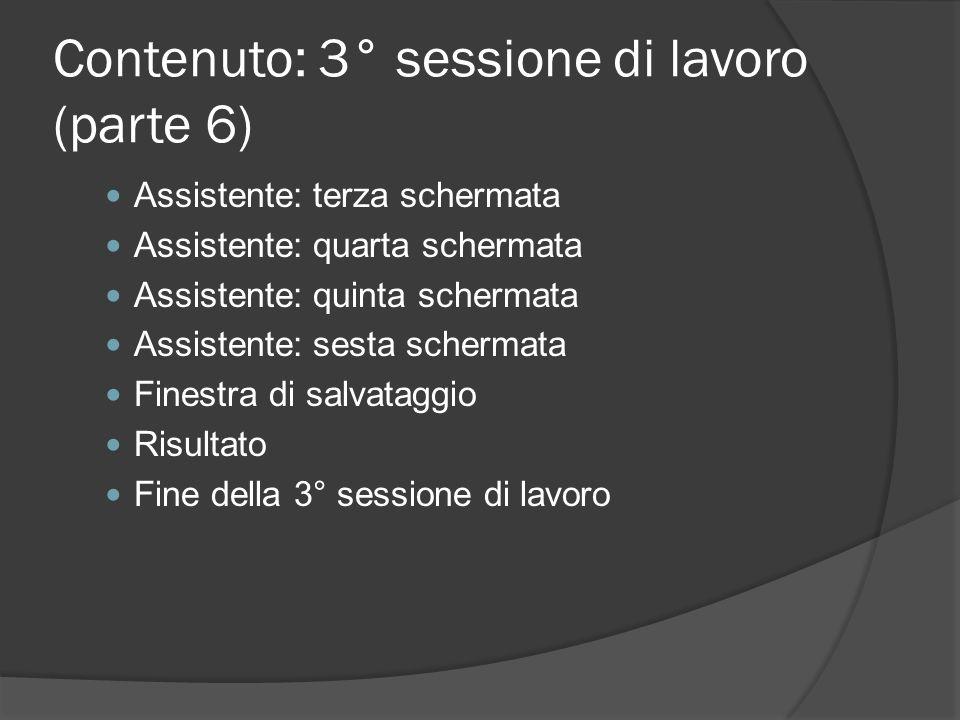 Contenuto: 3° sessione di lavoro (parte 6) Assistente: terza schermata Assistente: quarta schermata Assistente: quinta schermata Assistente: sesta sch