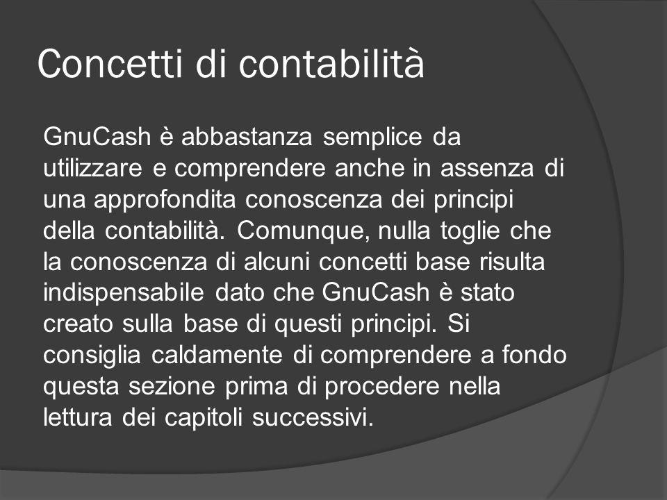 Concetti di contabilità GnuCash è abbastanza semplice da utilizzare e comprendere anche in assenza di una approfondita conoscenza dei principi della c