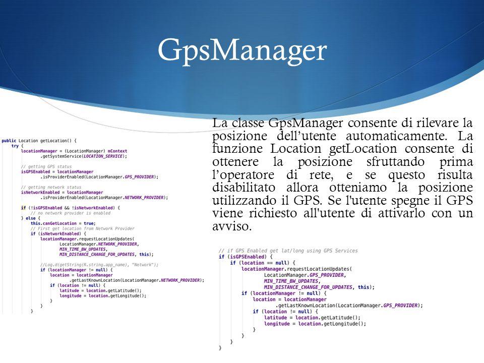 GpsManager La classe GpsManager consente di rilevare la posizione dell'utente automaticamente.