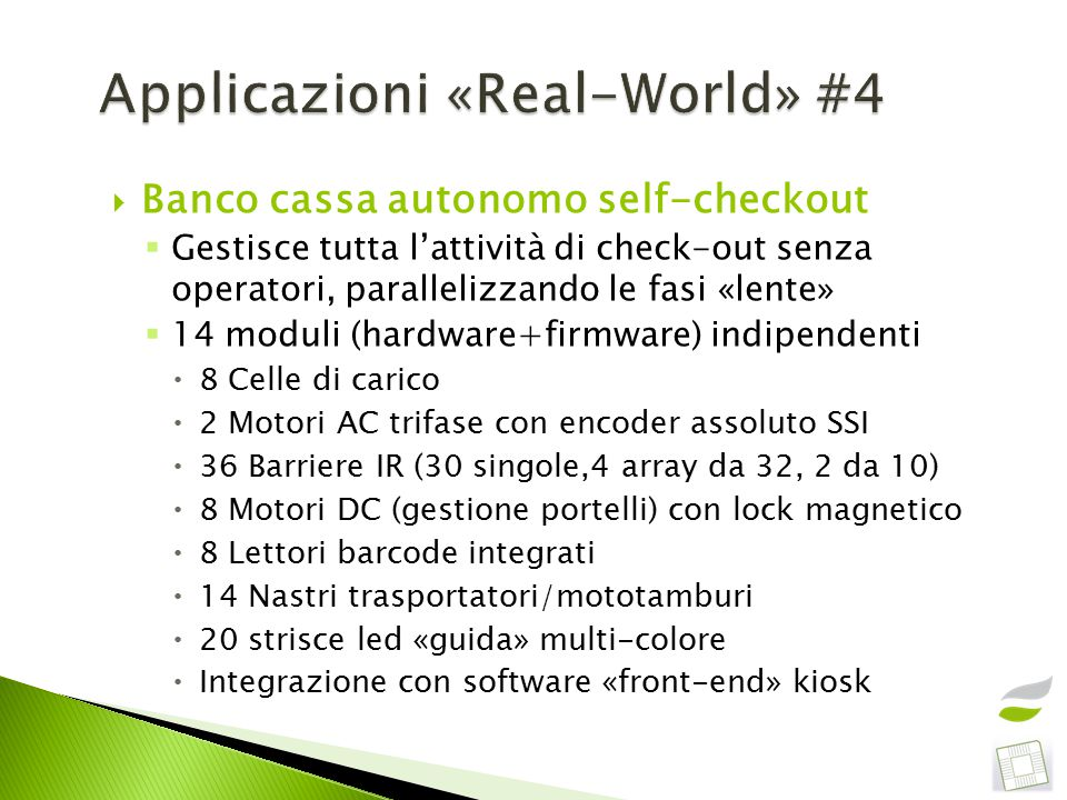  Banco cassa autonomo self-checkout  Gestisce tutta l'attività di check-out senza operatori, parallelizzando le fasi «lente»  14 moduli (hardware+f