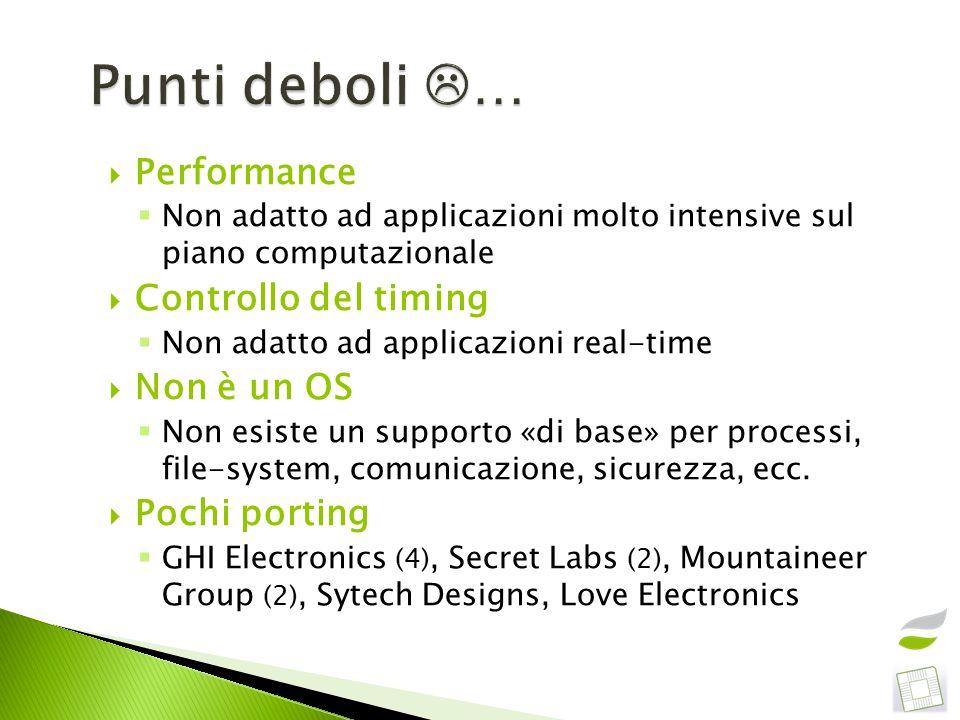  Performance  Non adatto ad applicazioni molto intensive sul piano computazionale  Controllo del timing  Non adatto ad applicazioni real-time  No