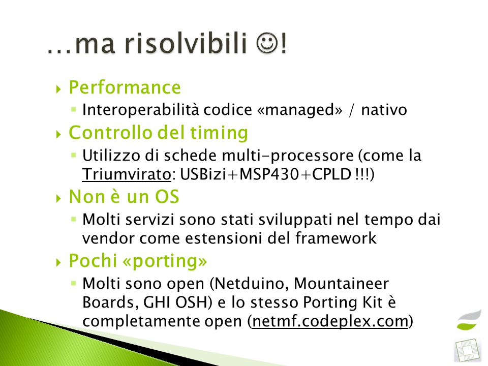  Performance  Interoperabilità codice «managed» / nativo  Controllo del timing  Utilizzo di schede multi-processore (come la Triumvirato: USBizi+M