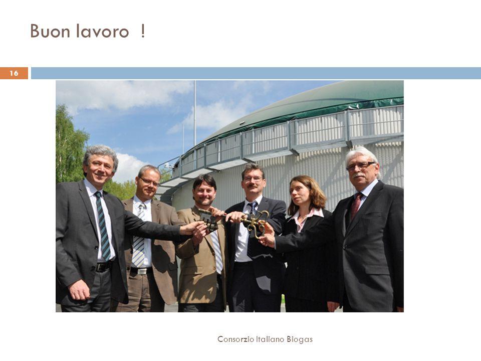 Buon lavoro ! 16 Consorzio Italiano Biogas