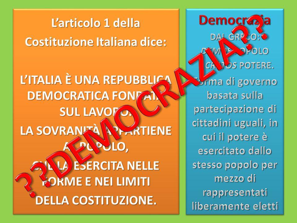 L'articolo 1 della Costituzione Italiana dice: L'ITALIA È UNA REPUBBLICA DEMOCRATICA FONDATA SUL LAVORO.