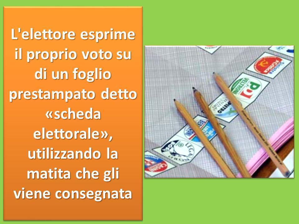 L elettore esprime il proprio voto su di un foglio prestampato detto «scheda elettorale», utilizzando la matita che gli viene consegnata