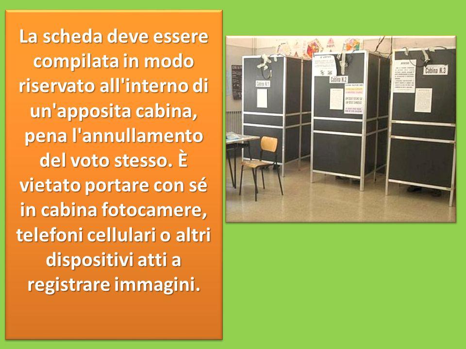 La scheda deve essere compilata in modo riservato all interno di un apposita cabina, pena l annullamento del voto stesso.
