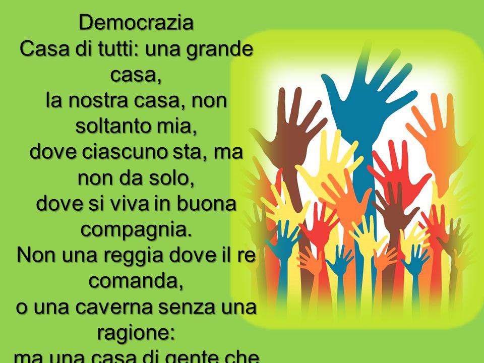 Democrazia Casa di tutti: una grande casa, la nostra casa, non soltanto mia, dove ciascuno sta, ma non da solo, dove si viva in buona compagnia.