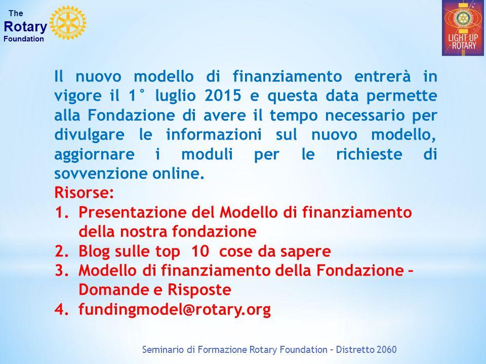 Seminario di Formazione Rotary Foundation – Distretto 2060 The Rotary Foundation Il nuovo modello di finanziamento entrerà in vigore il 1° luglio 2015